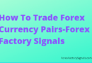 How To Trade Forex Currency Pairs-Forex Factory Signals