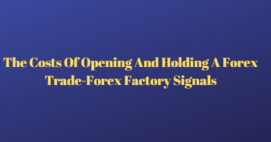 The Costs Of Opening And Holding A Forex Trade-Forex Factory Signals