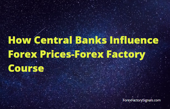 How Central Banks Influence Forex Prices-Forex Factory Course